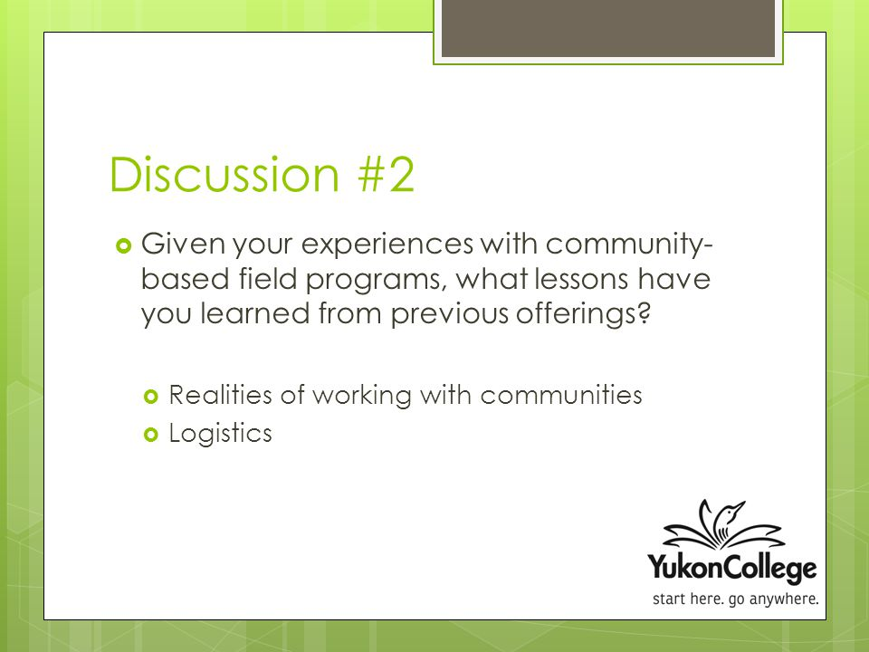 Discussion #2  Given your experiences with community- based field programs, what lessons have you learned from previous offerings.