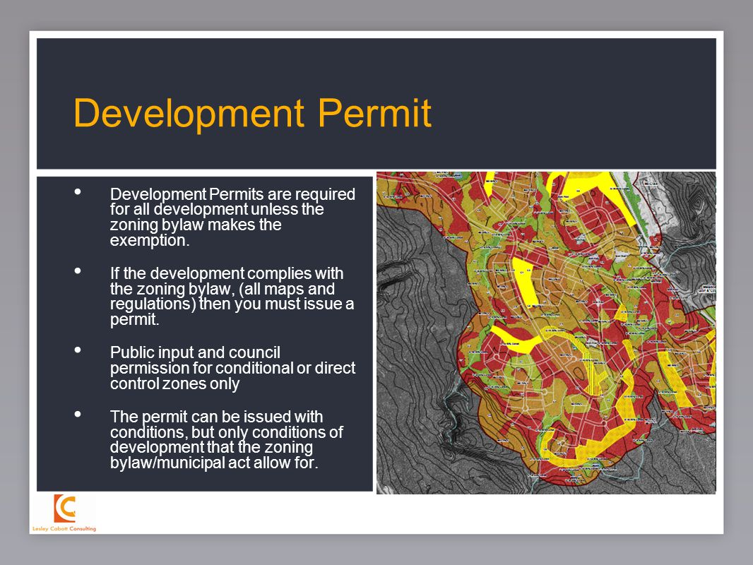 18 Development Permits are required for all development unless the zoning bylaw makes the exemption. If the development complies with the zoning bylaw
