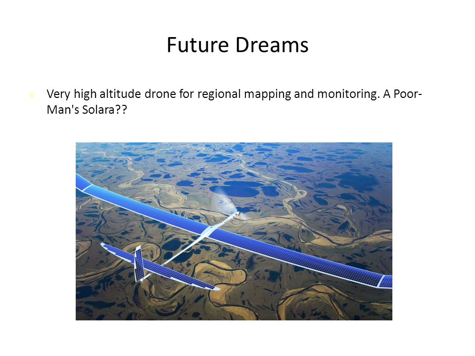 Future Dreams Very high altitude drone for regional mapping and monitoring. A Poor- Man s Solara??