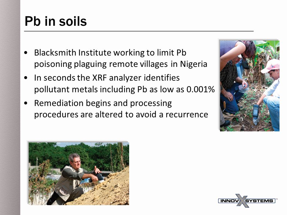 Pb in soils Blacksmith Institute working to limit Pb poisoning plaguing remote villages in Nigeria In seconds the XRF analyzer identifies pollutant me