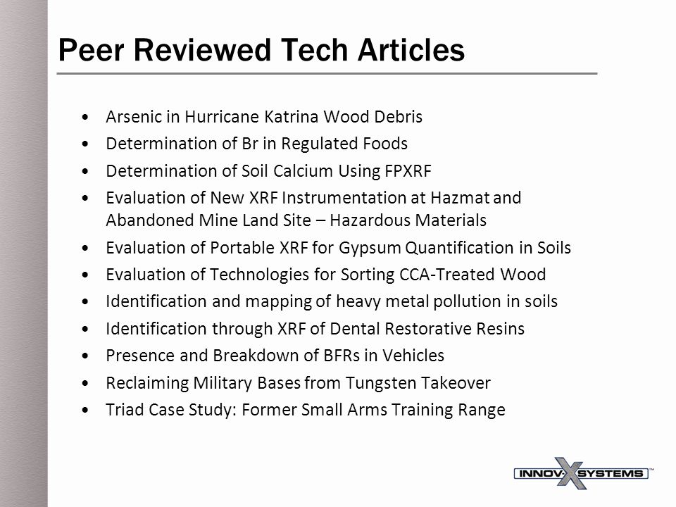 Peer Reviewed Tech Articles Arsenic in Hurricane Katrina Wood Debris Determination of Br in Regulated Foods Determination of Soil Calcium Using FPXRF