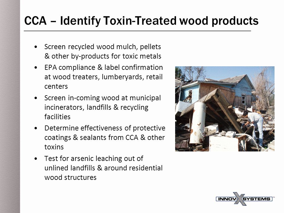 CCA – Identify Toxin-Treated wood products Screen recycled wood mulch, pellets & other by-products for toxic metals EPA compliance & label confirmatio