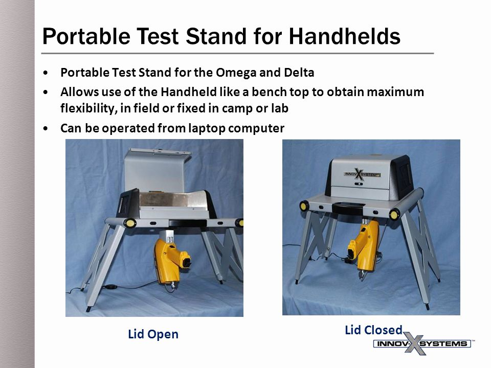 Portable Test Stand for the Omega and Delta Allows use of the Handheld like a bench top to obtain maximum flexibility, in field or fixed in camp or la