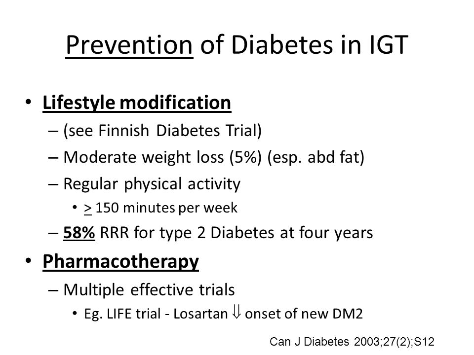 Prevention of Diabetes in IGT Lifestyle modification – (see Finnish Diabetes Trial) – Moderate weight loss (5%) (esp.