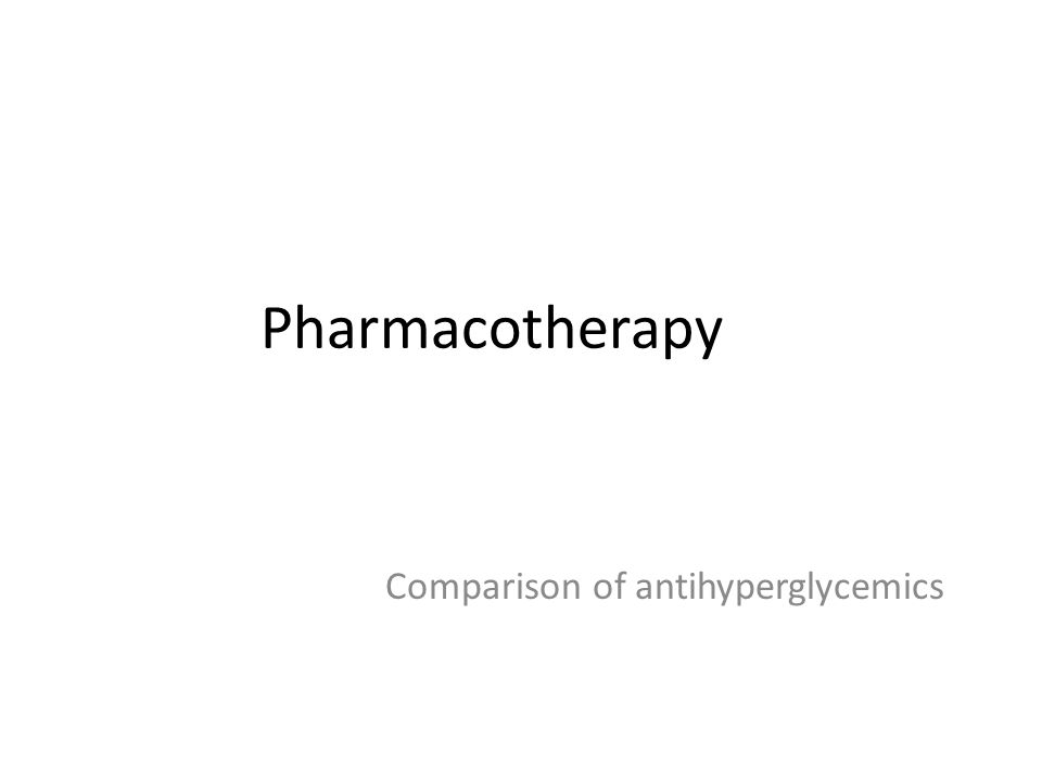 Pharmacotherapy Comparison of antihyperglycemics