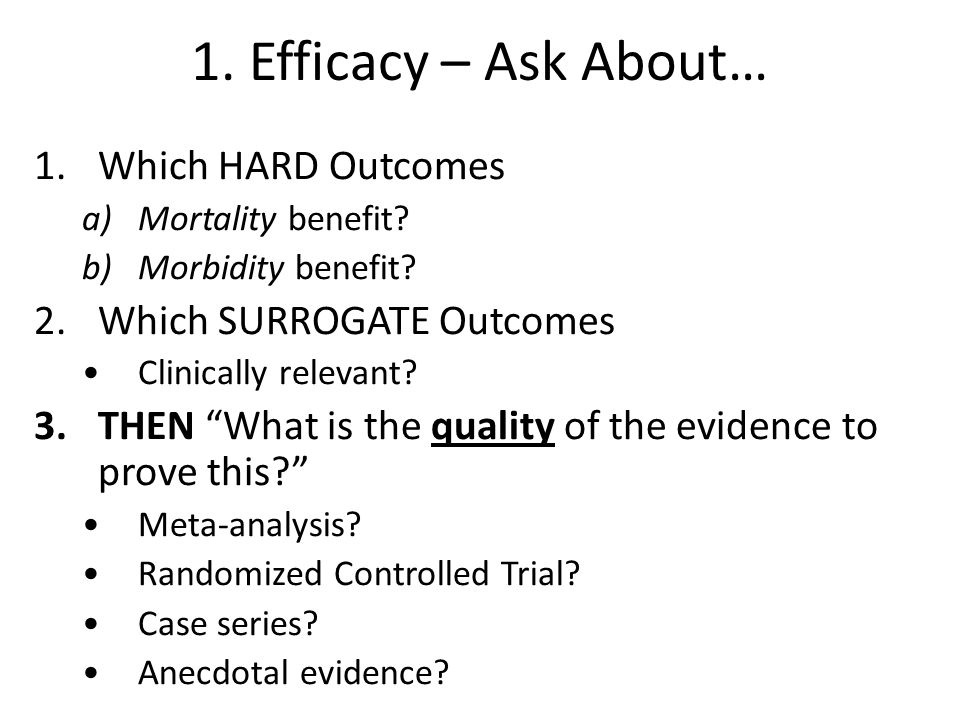1.Efficacy – Ask About… 1.Which HARD Outcomes a)Mortality benefit.
