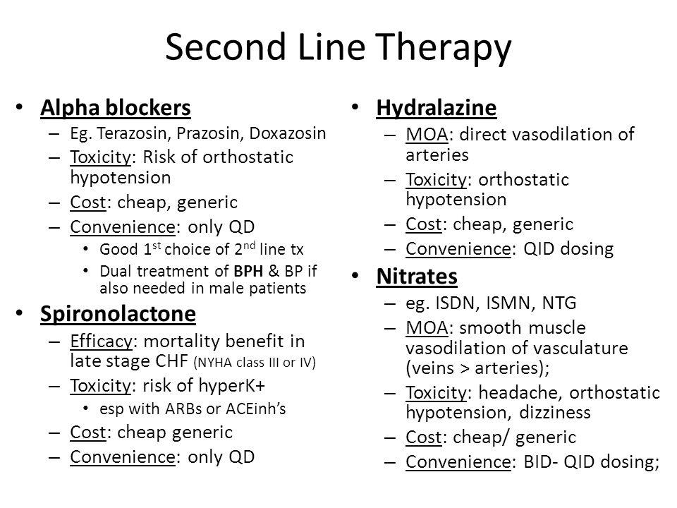 Second Line Therapy Alpha blockers – Eg. Terazosin, Prazosin, Doxazosin – Toxicity: Risk of orthostatic hypotension – Cost: cheap, generic – Convenien