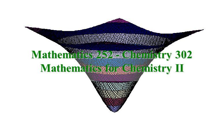 Math 252 – Chem 302 Instructor: Dr.D.