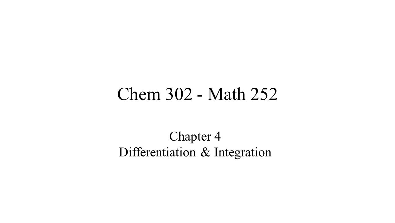 Chem 302 - Math 252 Chapter 4 Differentiation & Integration