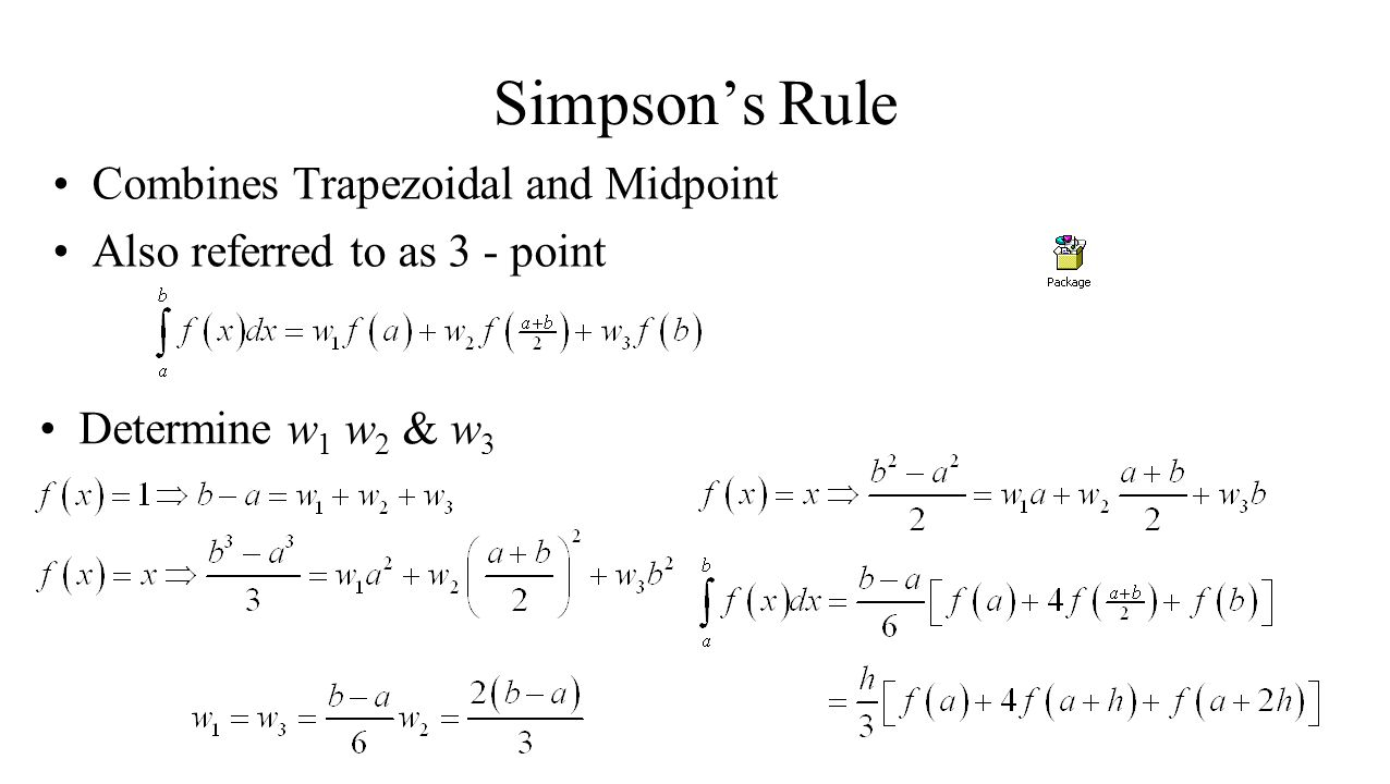 Simpson's Rule Combines Trapezoidal and Midpoint Also referred to as 3 - point Determine w 1 w 2 & w 3