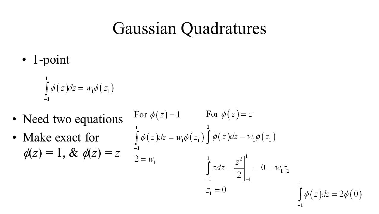 Gaussian Quadratures 1-point Need two equations Make exact for  (z) = 1, &  (z) = z