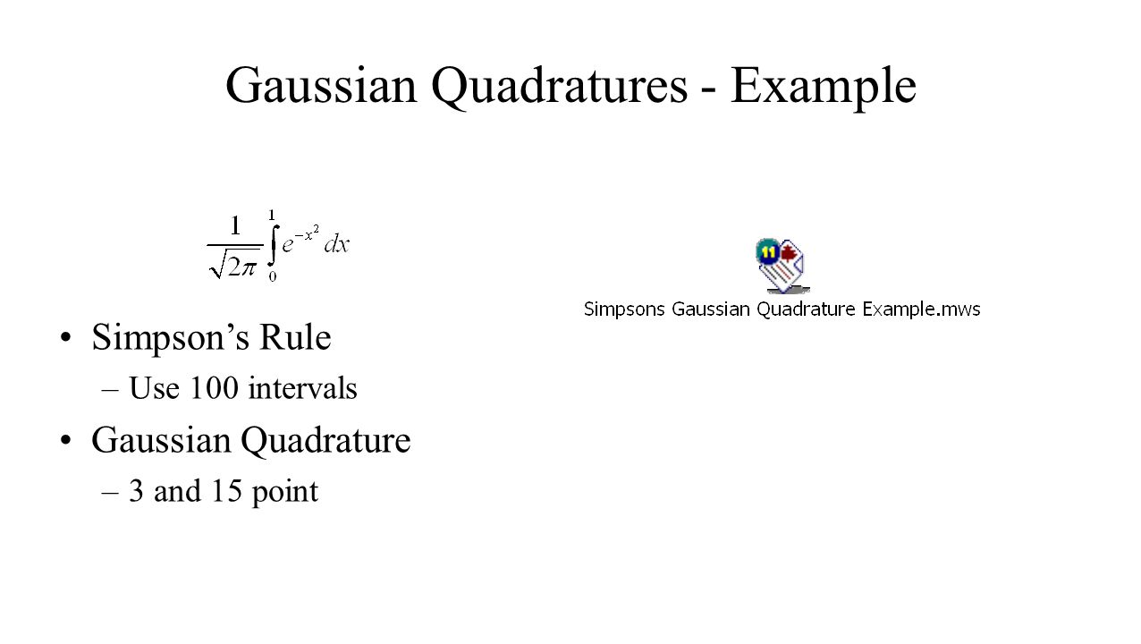 Gaussian Quadratures - Example Simpson's Rule –Use 100 intervals Gaussian Quadrature –3 and 15 point