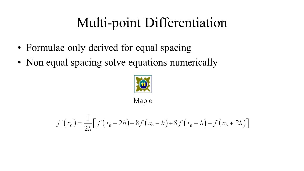 Multi-point Differentiation Formulae only derived for equal spacing Non equal spacing solve equations numerically
