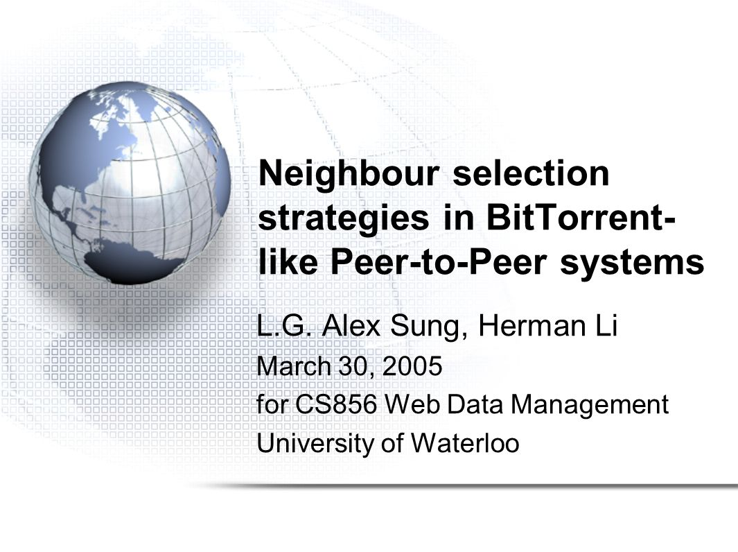 Neighbour selection strategies in BitTorrent- like Peer-to-Peer systems L.G.