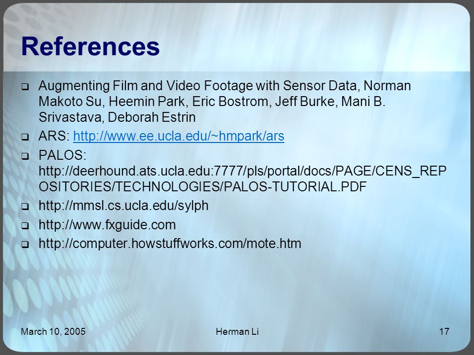 March 10, 2005Herman Li17 References  Augmenting Film and Video Footage with Sensor Data, Norman Makoto Su, Heemin Park, Eric Bostrom, Jeff Burke, Mani B.