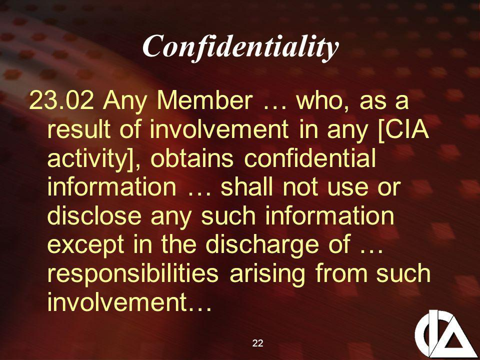22 Confidentiality Any Member … who, as a result of involvement in any [CIA activity], obtains confidential information … shall not use or disclose any such information except in the discharge of … responsibilities arising from such involvement…
