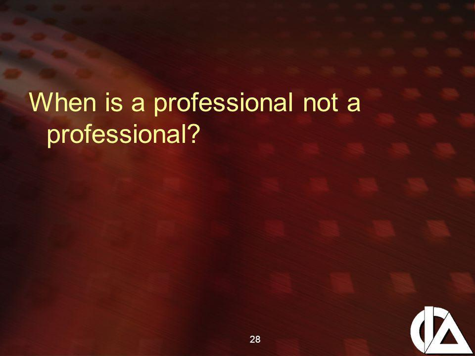28 When is a professional not a professional?