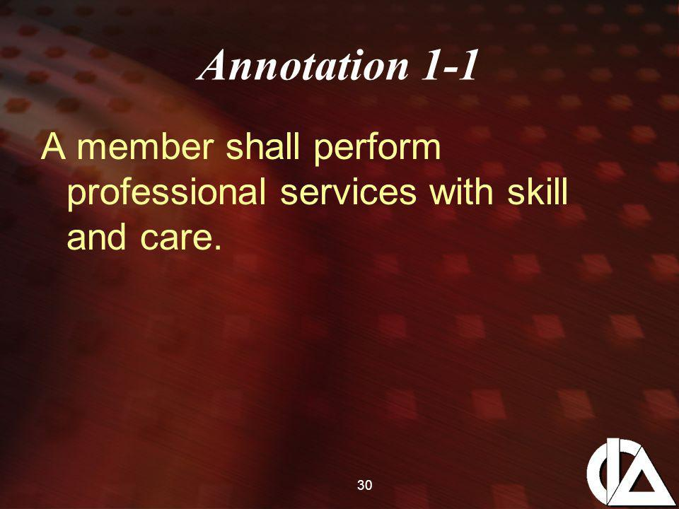 30 Annotation 1-1 A member shall perform professional services with skill and care.