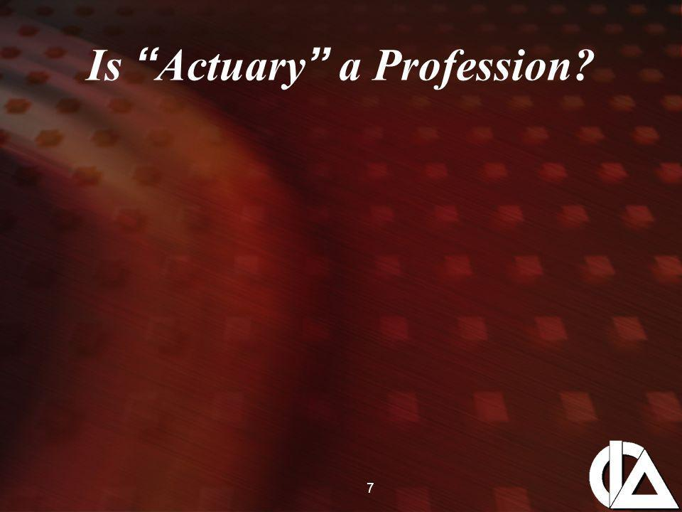 "7 Is "" Actuary "" a Profession?"