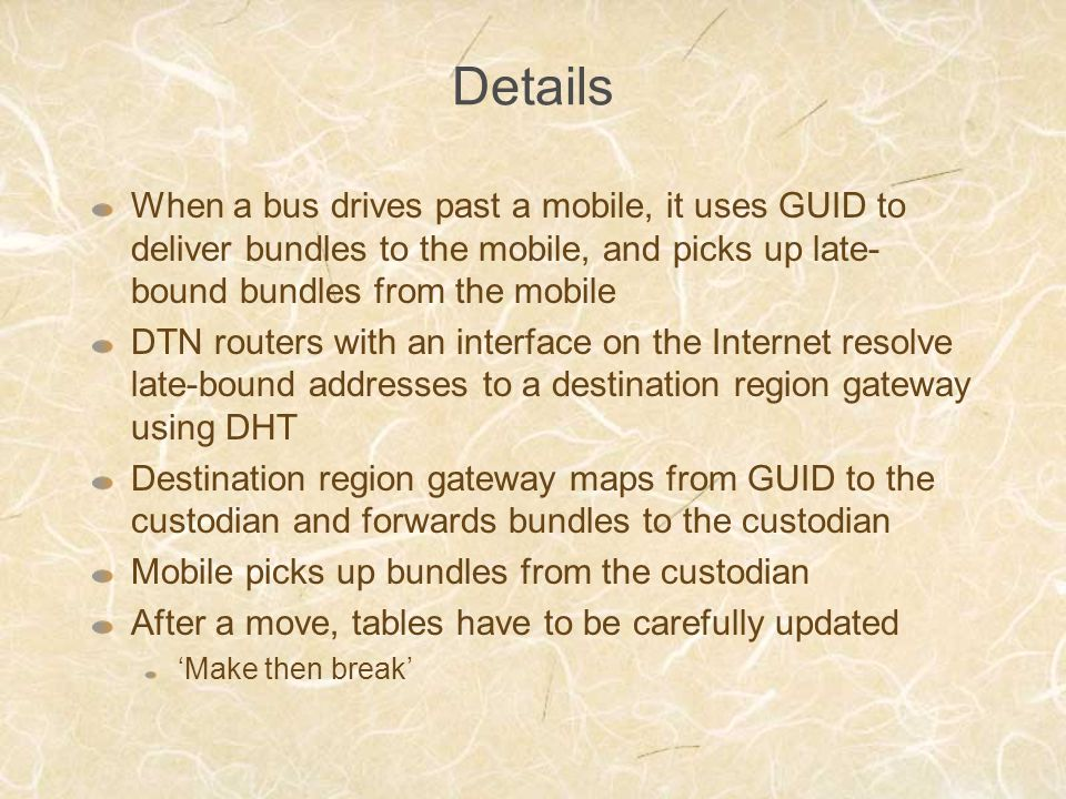 Details When a bus drives past a mobile, it uses GUID to deliver bundles to the mobile, and picks up late- bound bundles from the mobile DTN routers w
