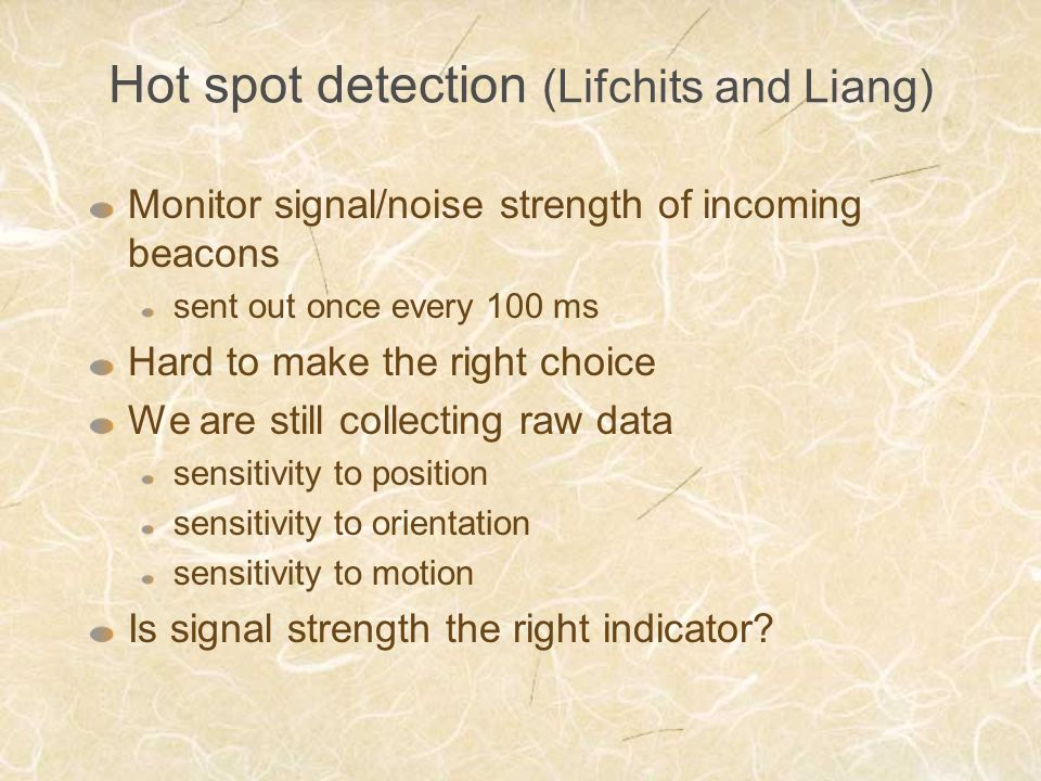 Hot spot detection (Lifchits and Liang) Monitor signal/noise strength of incoming beacons sent out once every 100 ms Hard to make the right choice We