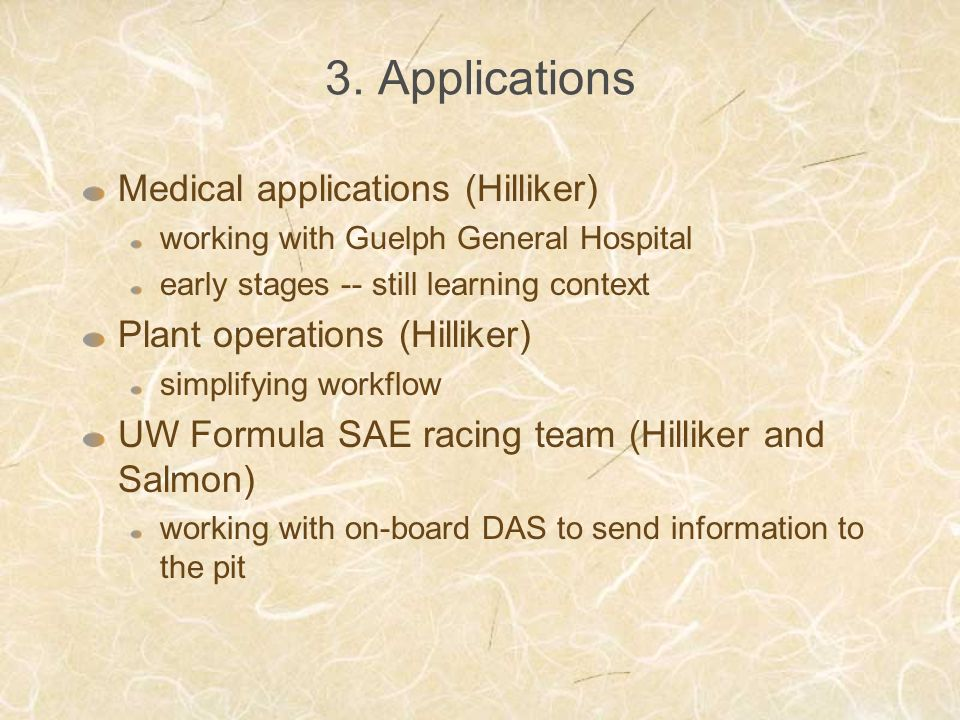 3. Applications Medical applications (Hilliker) working with Guelph General Hospital early stages -- still learning context Plant operations (Hilliker