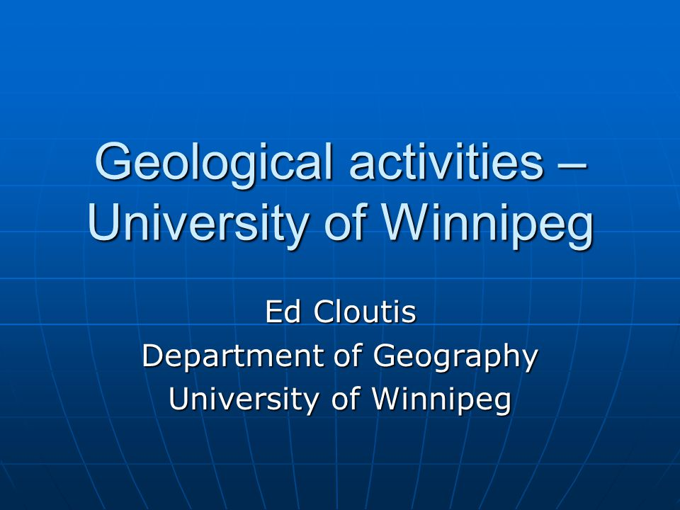 Background University of Winnipeg is too small to have a stand-alone geology department University of Winnipeg is too small to have a stand-alone geology department Nevertheless, a number of faculty are engaged in geological research Nevertheless, a number of faculty are engaged in geological research Examples below Examples below