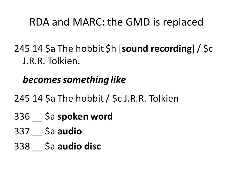 RDA and MARC: the GMD is replaced $a The hobbit $h [sound recording] / $c J.R.R.