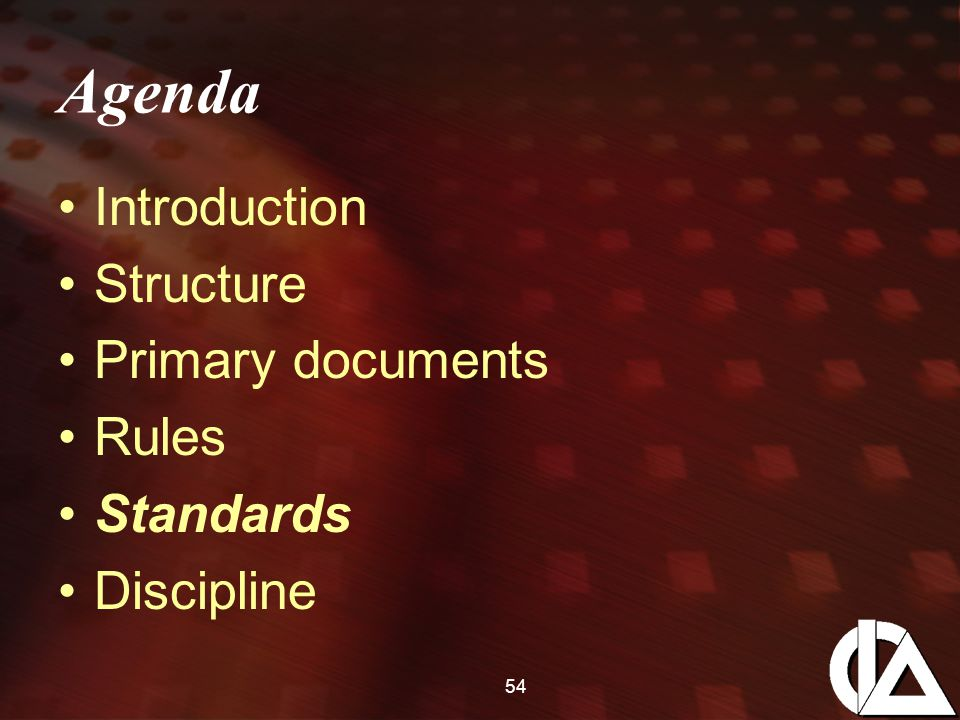 54 Agenda Introduction Structure Primary documents Rules Standards Discipline
