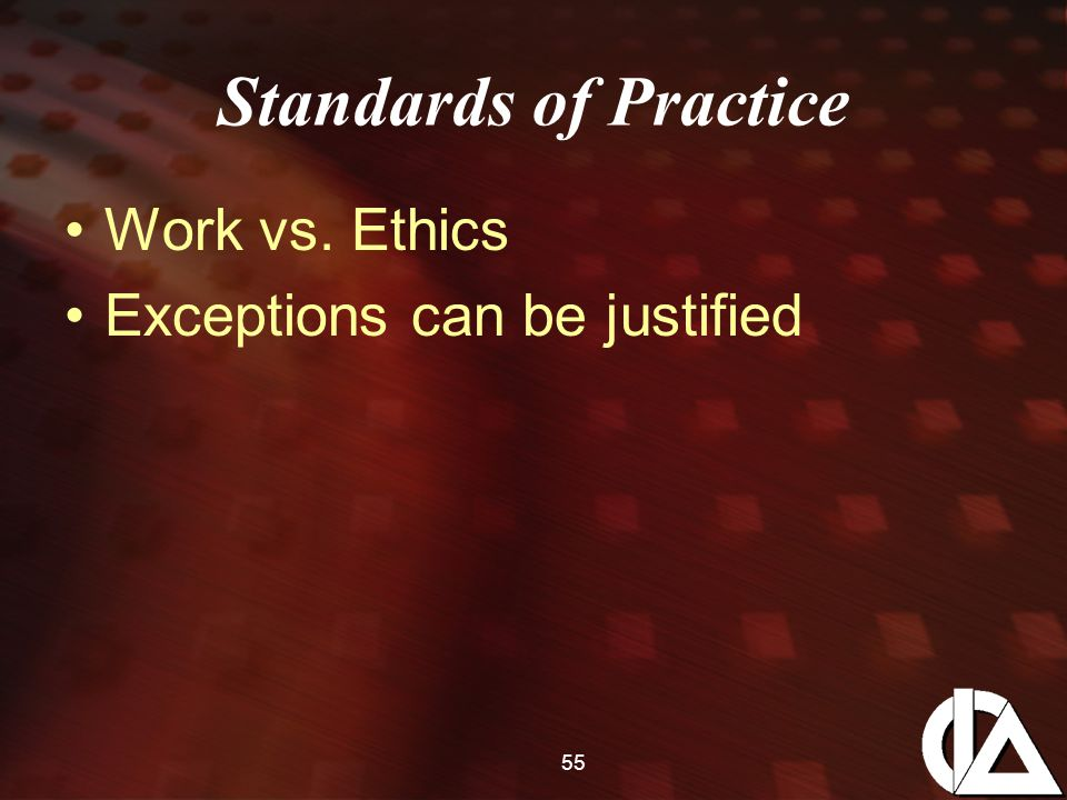55 Standards of Practice Work vs. Ethics Exceptions can be justified