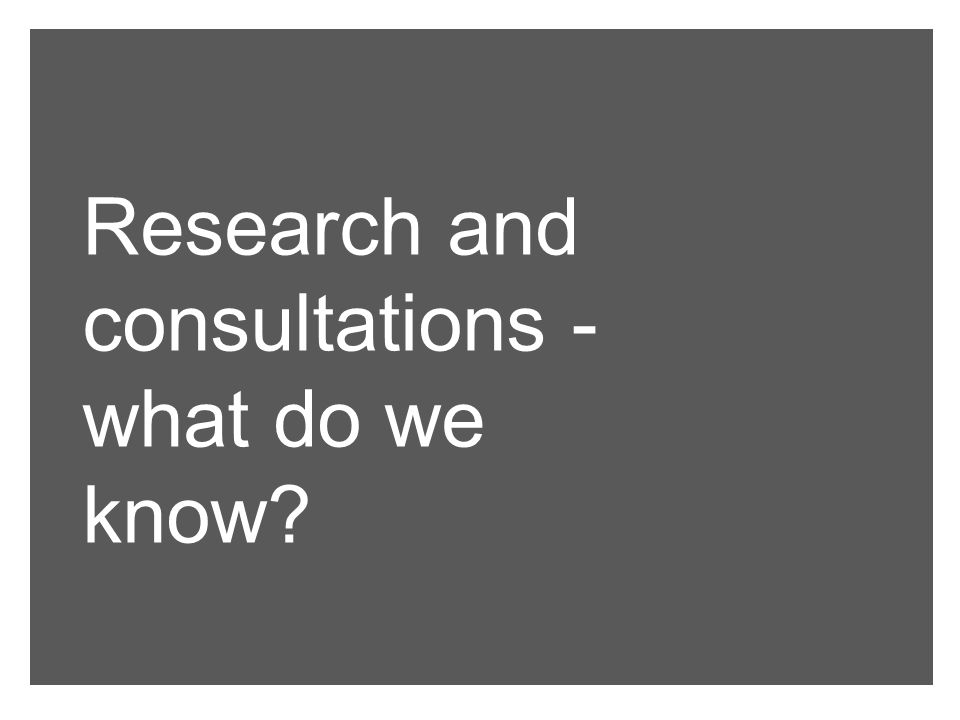 Research and consultations - what do we know