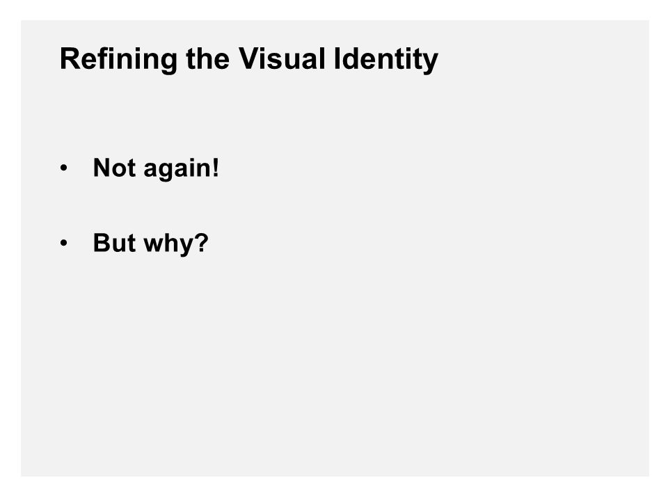 Not again! But why Refining the Visual Identity
