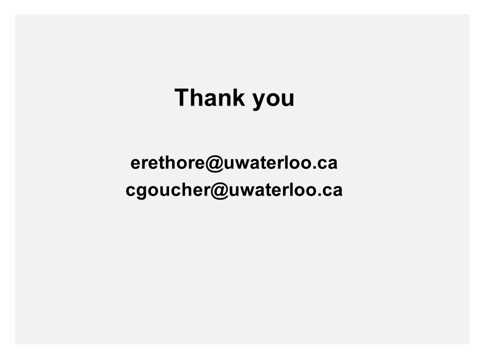 Thank you erethore@uwaterloo.ca cgoucher@uwaterloo.ca