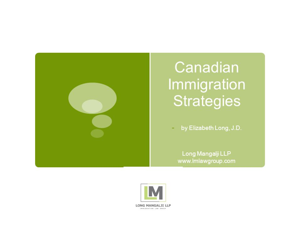 Canadian Immigration Strategies - by Elizabeth Long, J.D. Long Mangalji LLP