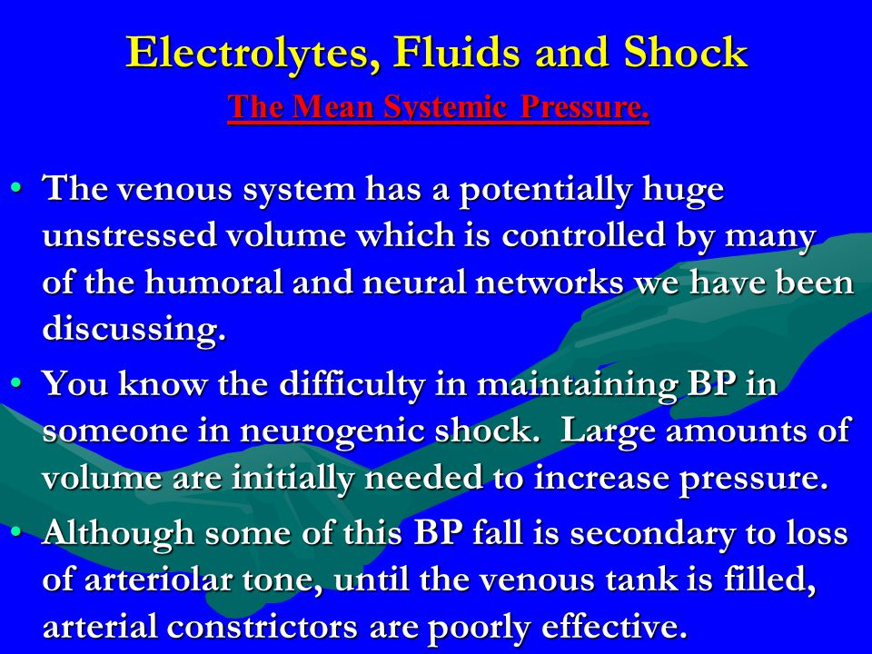Electrolytes, Fluids and Shock The venous system has a potentially huge unstressed volume which is controlled by many of the humoral and neural networ