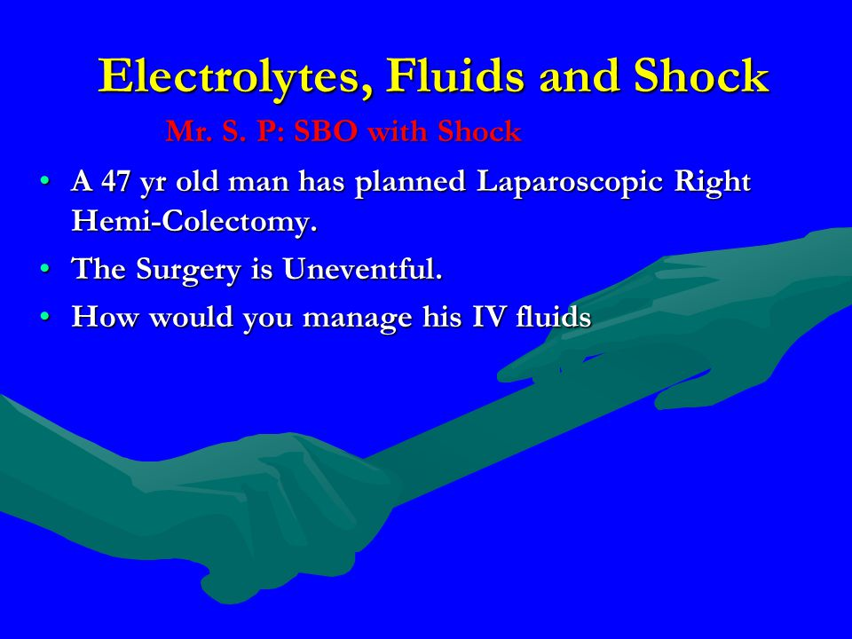 Electrolytes, Fluids and Shock A 47 yr old man has planned Laparoscopic Right Hemi-Colectomy.A 47 yr old man has planned Laparoscopic Right Hemi-Colec