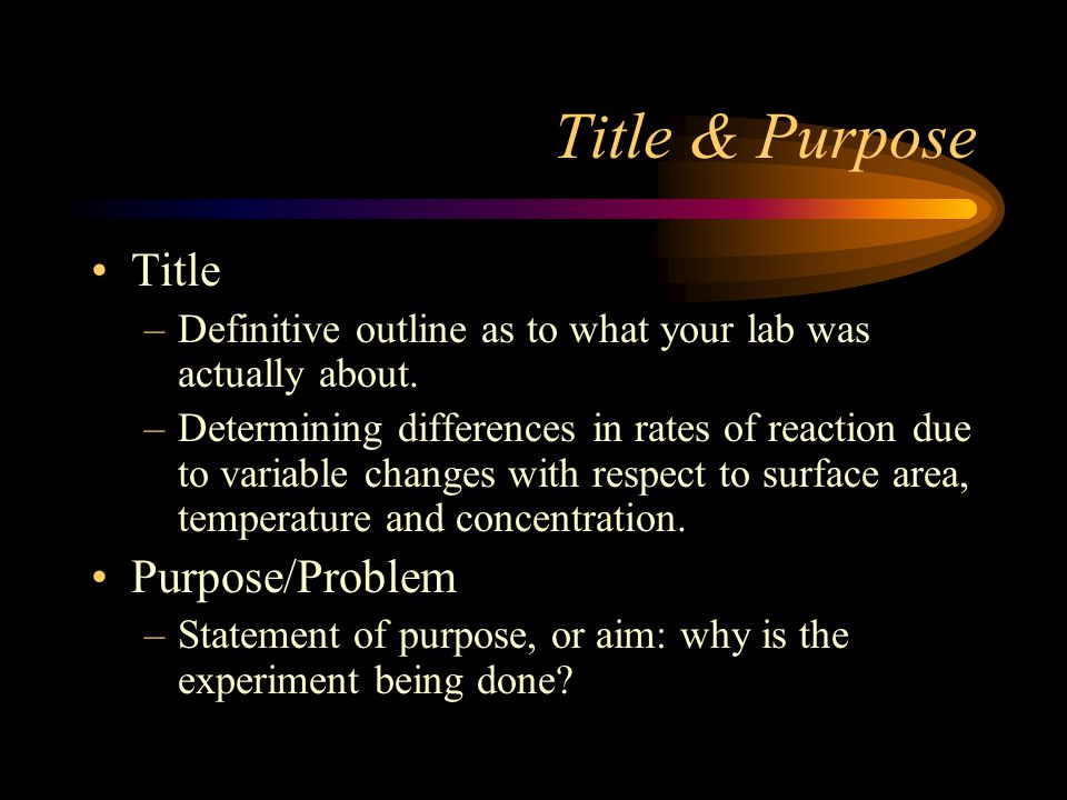 Title & Purpose Title –Definitive outline as to what your lab was actually about.