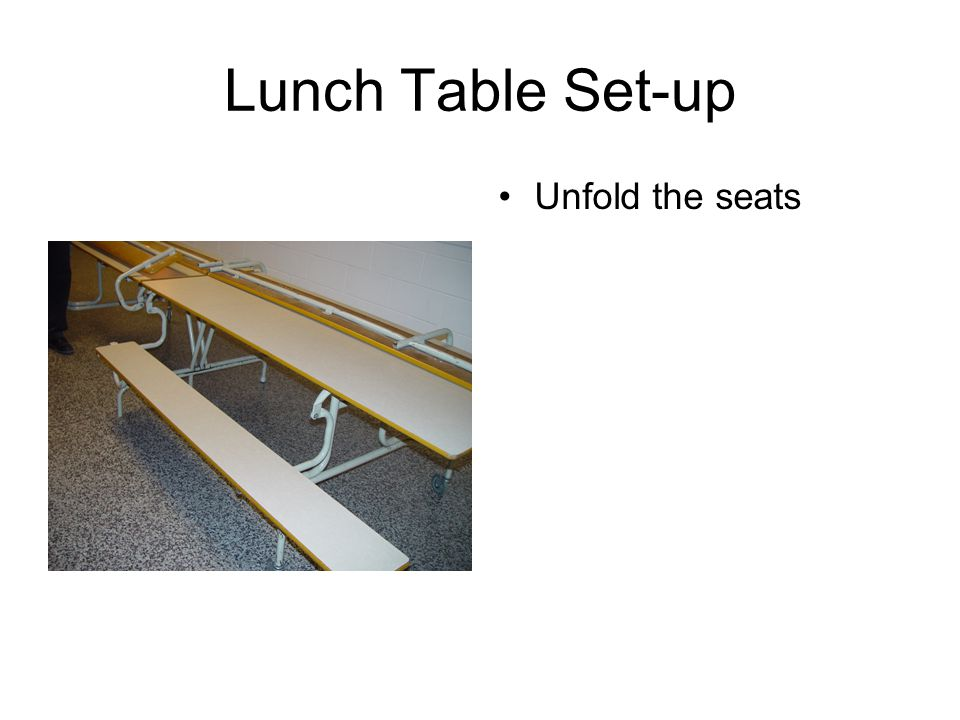 Lunch Table Set-up Unfold the seats
