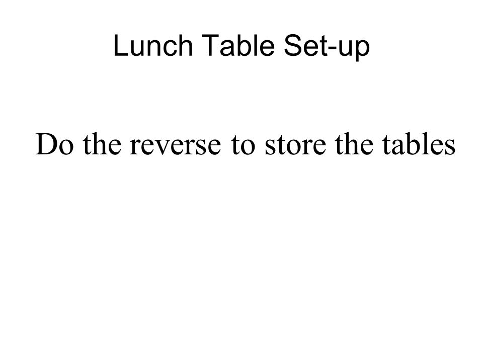 Lunch Table Set-up Fold the seats up