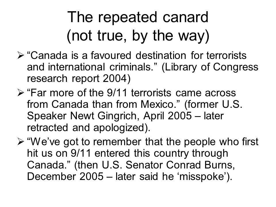"The repeated canard (not true, by the way)  ""Canada is a favoured destination for terrorists and international criminals."" (Library of Congress resea"