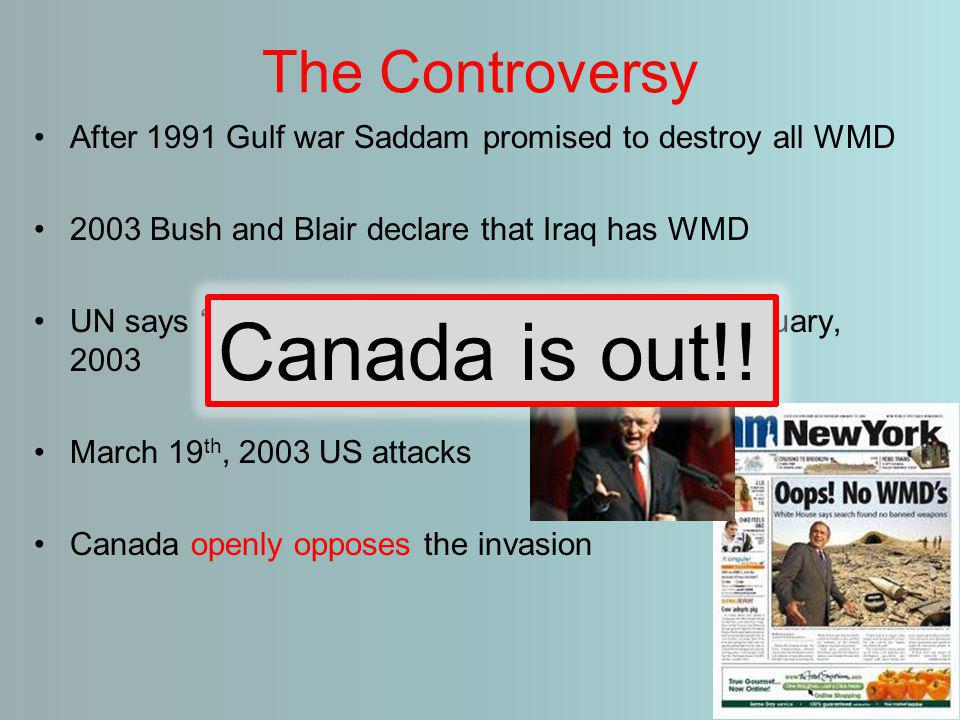 The Controversy After 1991 Gulf war Saddam promised to destroy all WMD 2003 Bush and Blair declare that Iraq has WMD UN says 'wait, we'll inspect'.