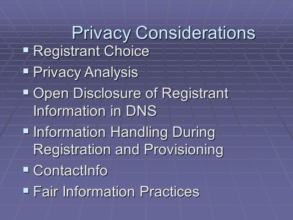 Privacy Considerations  Registrant Choice  Privacy Analysis  Open Disclosure of Registrant Information in DNS  Information Handling During Registration and Provisioning  ContactInfo  Fair Information Practices