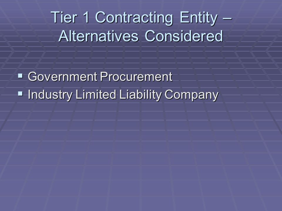Tier 1 Contracting Entity – Alternatives Considered  Government Procurement  Industry Limited Liability Company