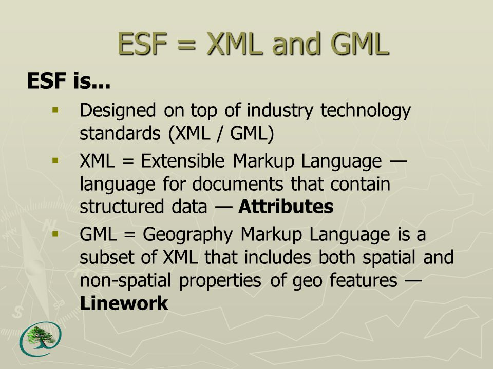 ESF = XML and GML ESF is...