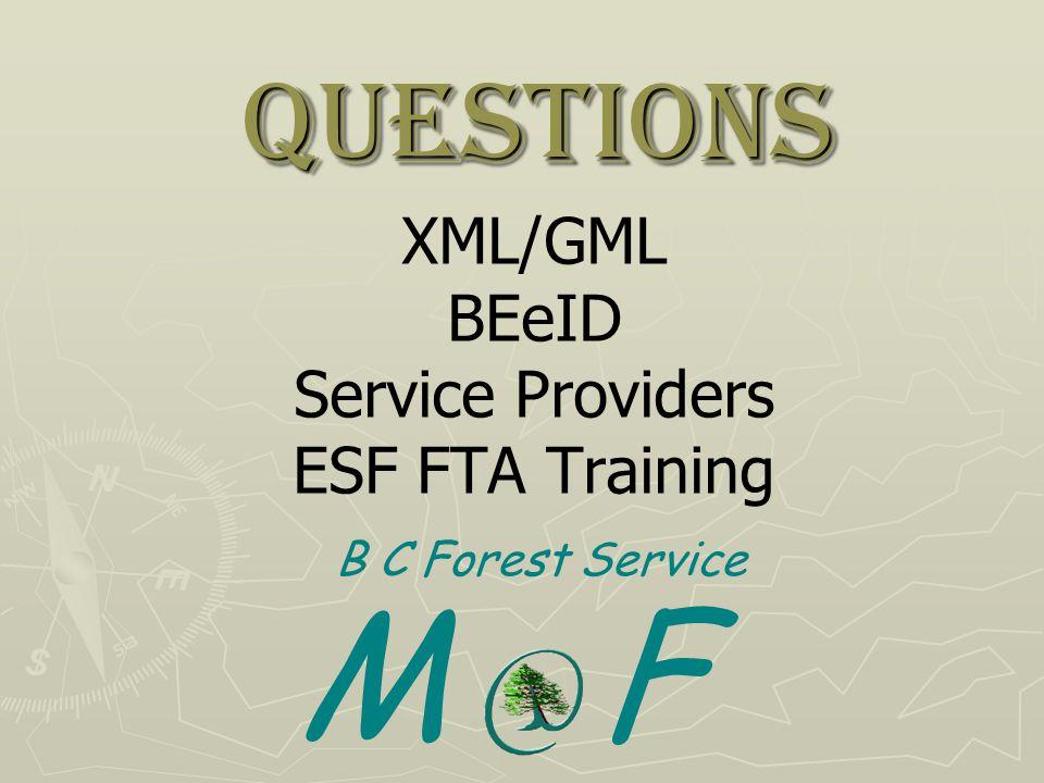 Questions XML/GML BEeID Service Providers ESF FTA Training B C Forest Service M F