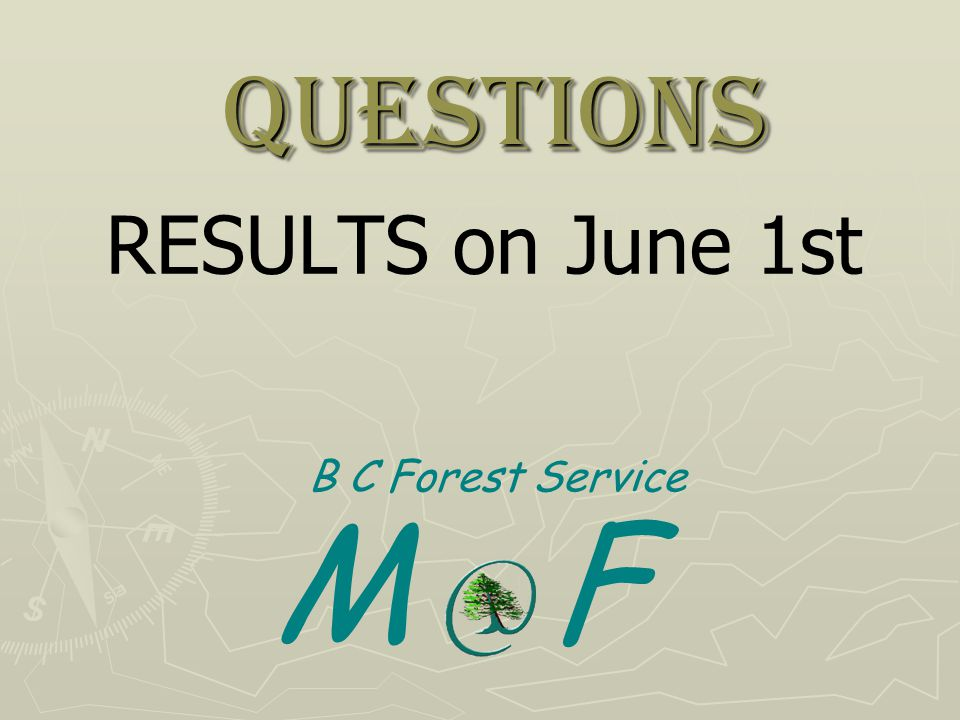 Questions RESULTS on June 1st B C Forest Service M F