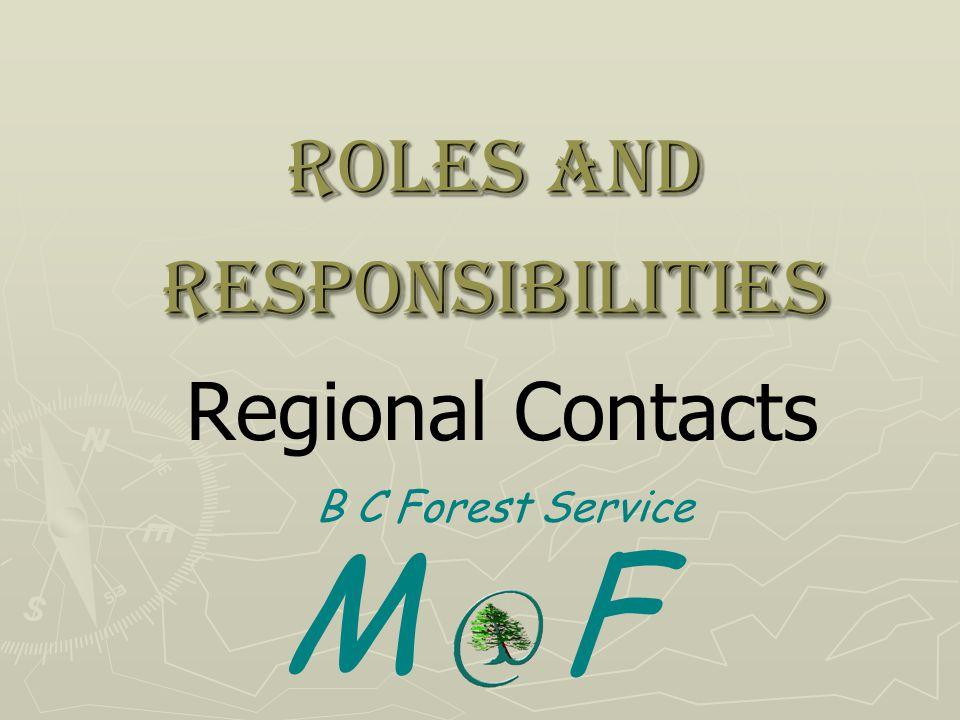 Roles and Responsibilities Regional Contacts B C Forest Service M F