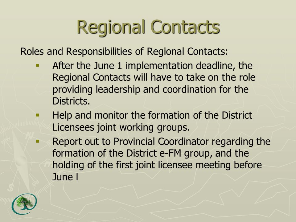 Regional Contacts Roles and Responsibilities of Regional Contacts:  After the June 1 implementation deadline, the Regional Contacts will have to take on the role providing leadership and coordination for the Districts.