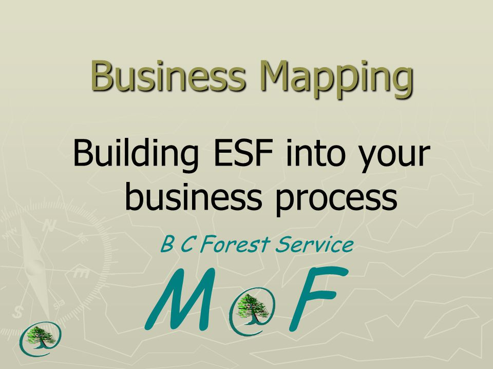 Business Map p ing Building ESF into your business process B C Forest Service M F
