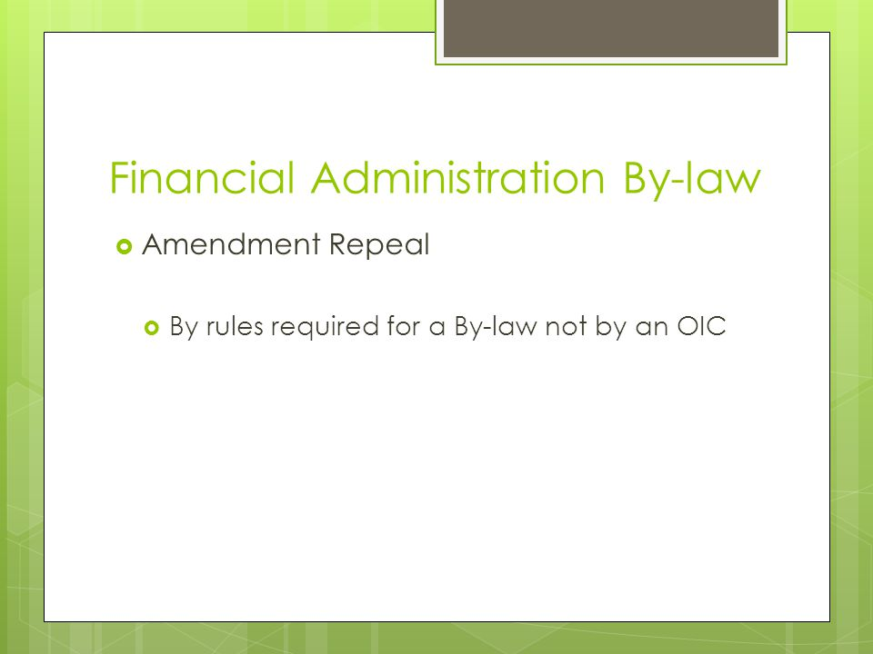 Financial Administration By-law  Amendment Repeal  By rules required for a By-law not by an OIC
